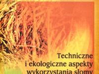 Techniczne i ekologiczne aspekty wykorzystania słomy na cele grzewcze